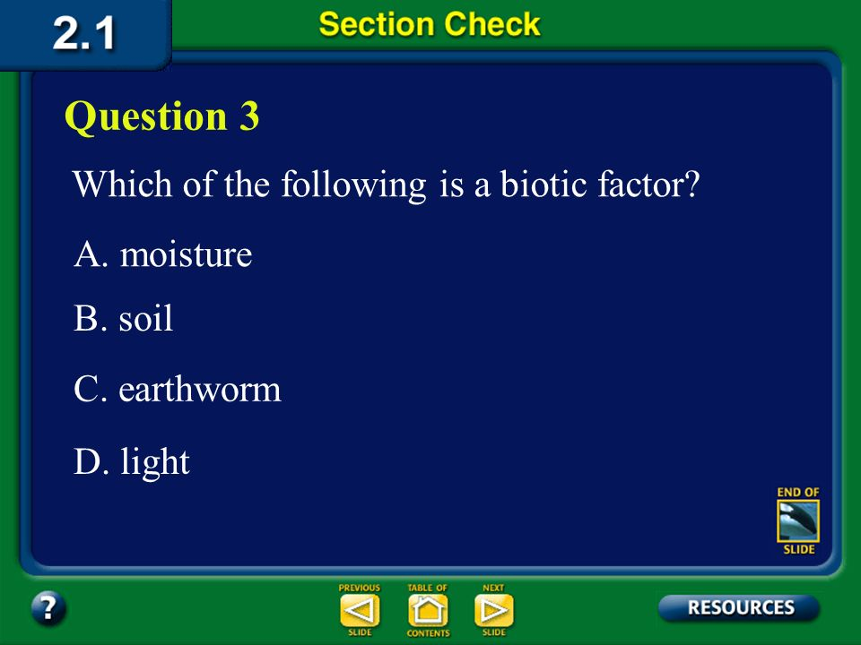Question 3 Which of the following is a biotic factor A. moisture