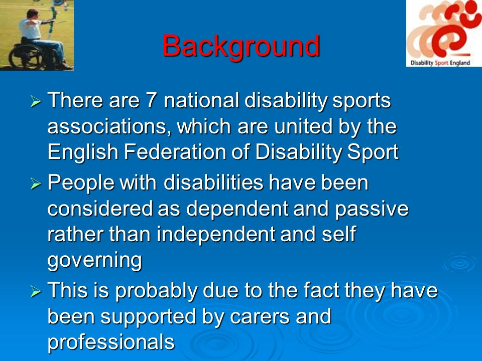 Background There are 7 national disability sports associations, which are united by the English Federation of Disability Sport.