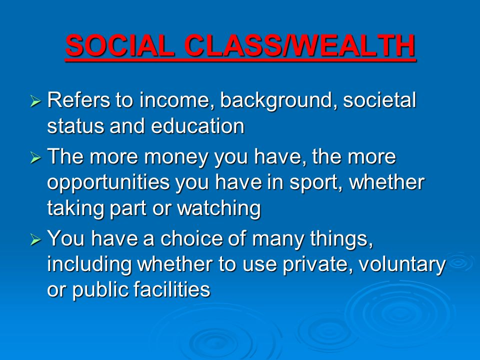 SOCIAL CLASS/WEALTH Refers to income, background, societal status and education.