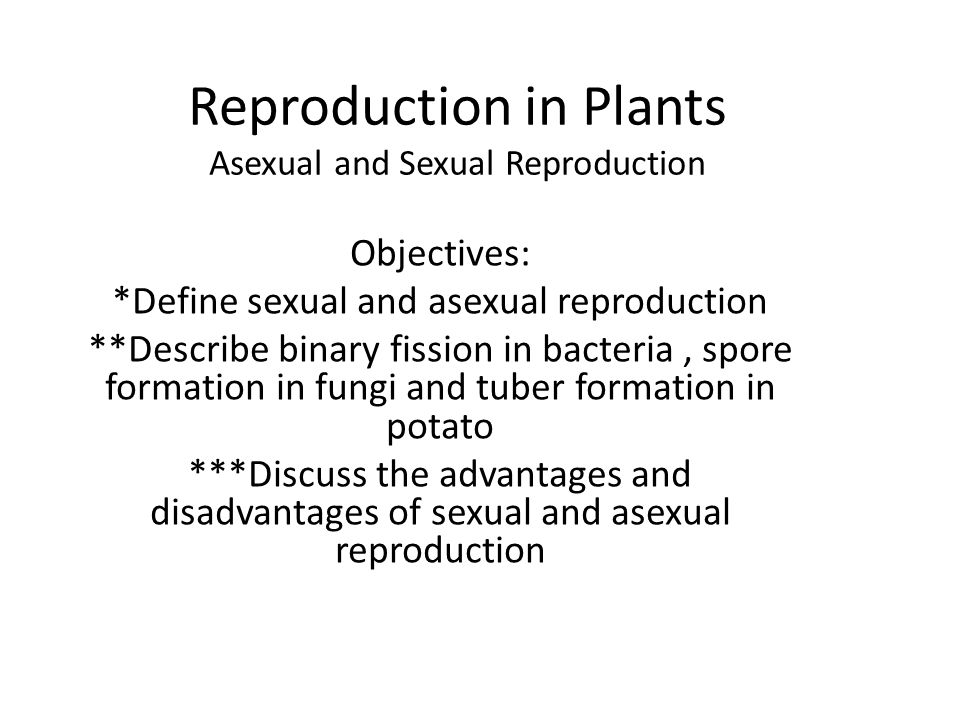 Describe sexual and asexual reproduction in plants