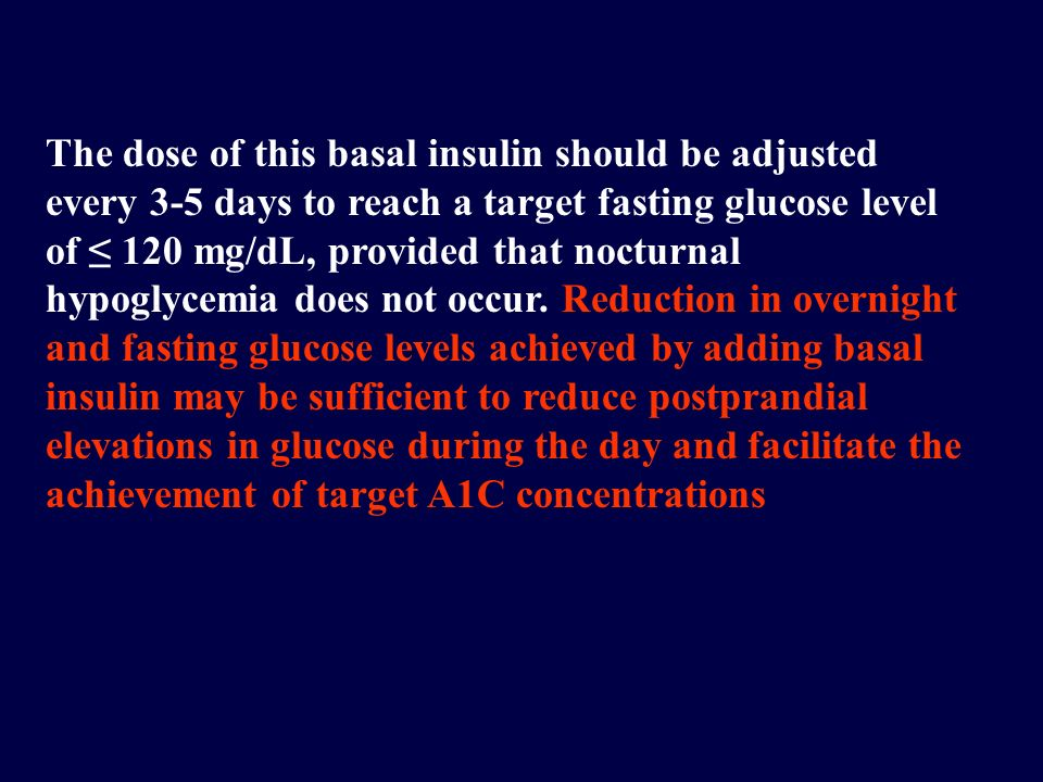 The dose of this basal insulin should be adjusted every 3-5 days to reach a target fasting glucose level of ≤ 120 mg/dL, provided that nocturnal hypoglycemia does not occur.