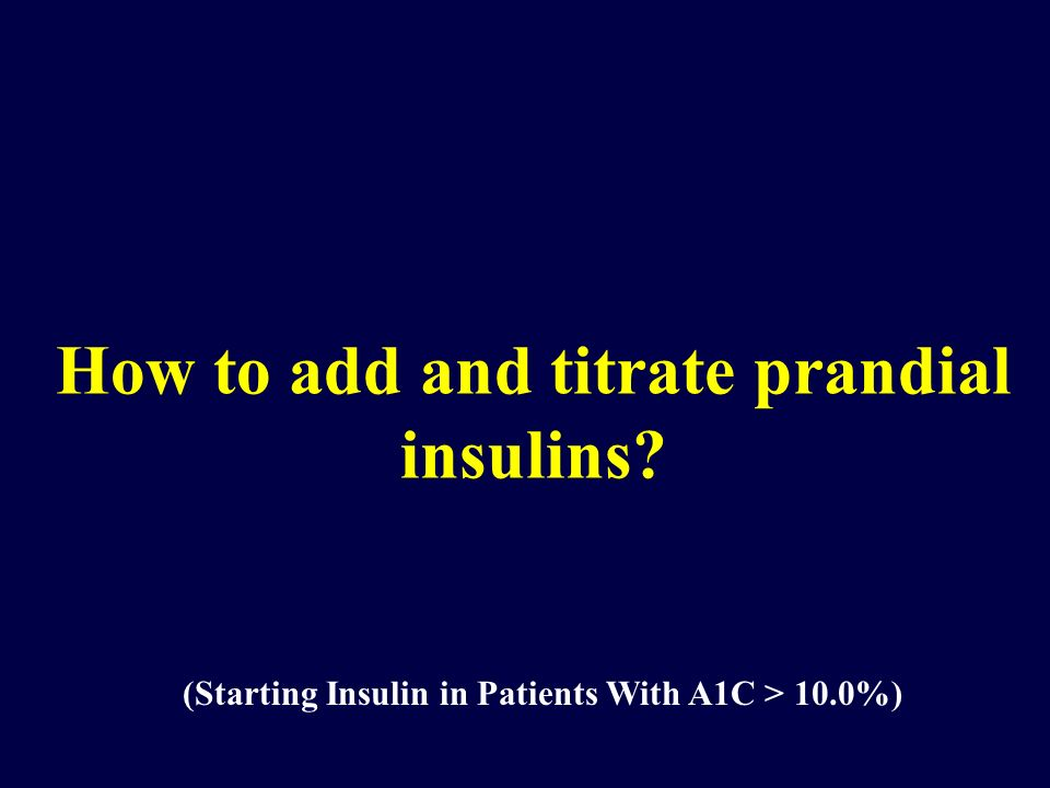 How to add and titrate prandial insulins