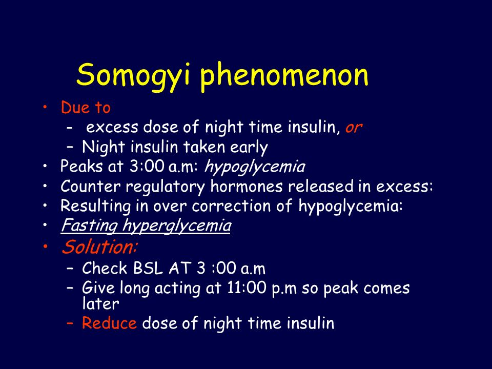 Somogyi phenomenon Solution: Due to Night insulin taken early