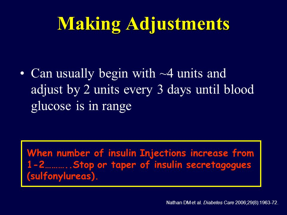 Making Adjustments Can usually begin with ~4 units and adjust by 2 units every 3 days until blood glucose is in range.