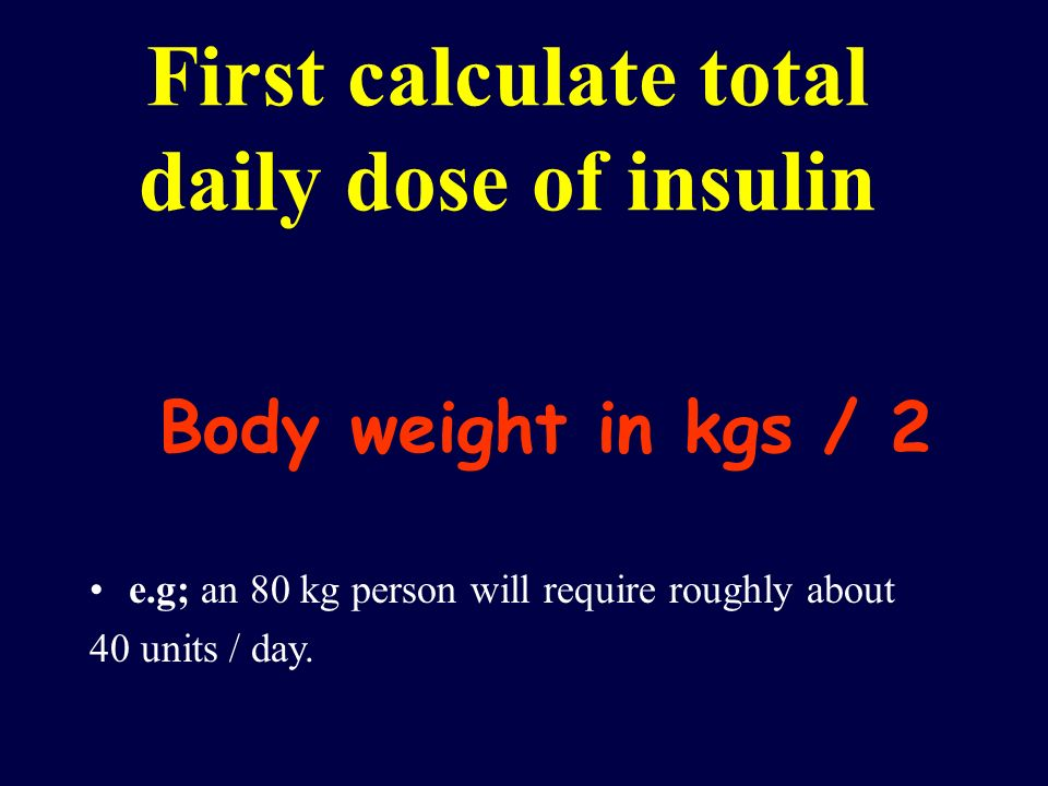First calculate total daily dose of insulin