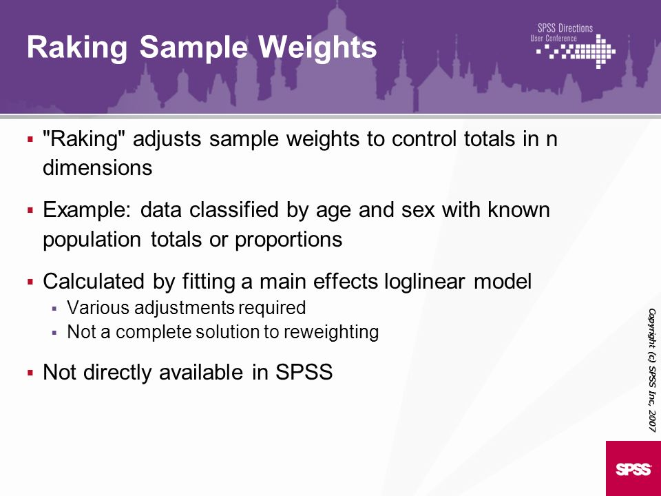 Raking Sample Weights Raking adjusts sample weights to control totals in n dimensions.
