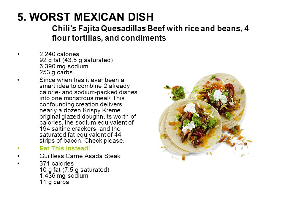 5. WORST MEXICAN DISH Chili's Fajita Quesadillas Beef with rice and beans, 4 flour tortillas, and condiments