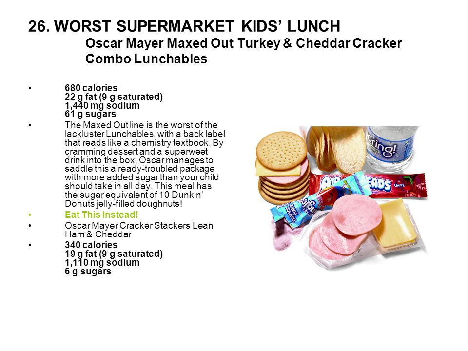 26. WORST SUPERMARKET KIDS' LUNCH Oscar Mayer Maxed Out Turkey & Cheddar Cracker Combo Lunchables