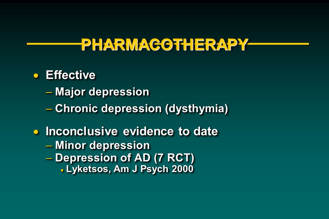 PHARMACOTHERAPY Effective Inconclusive evidence to date