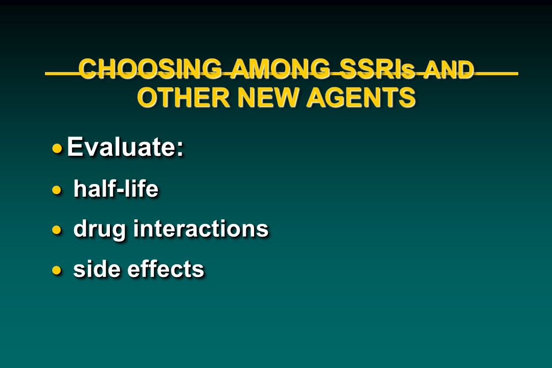 CHOOSING AMONG SSRIs AND OTHER NEW AGENTS
