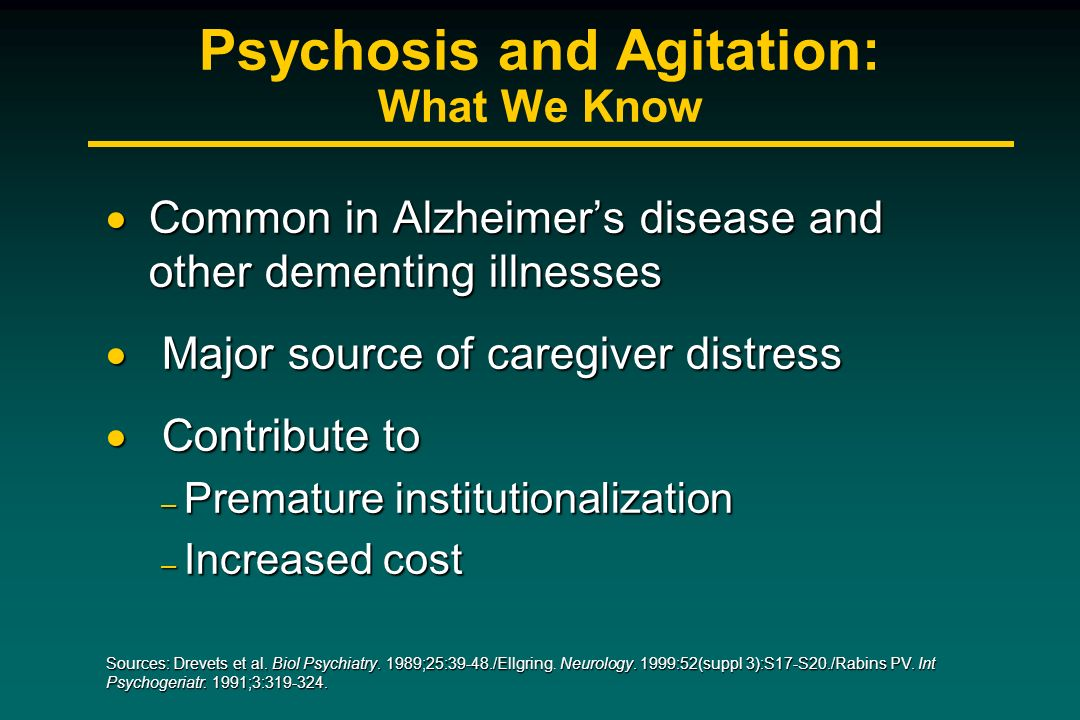 Psychosis and Agitation: What We Know