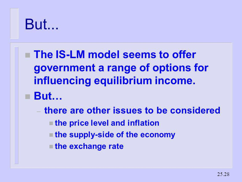 But... The IS-LM model seems to offer government a range of options for influencing equilibrium income.