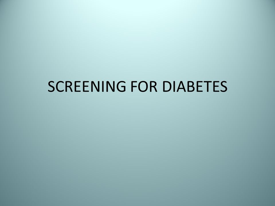 SCREENING FOR DIABETES
