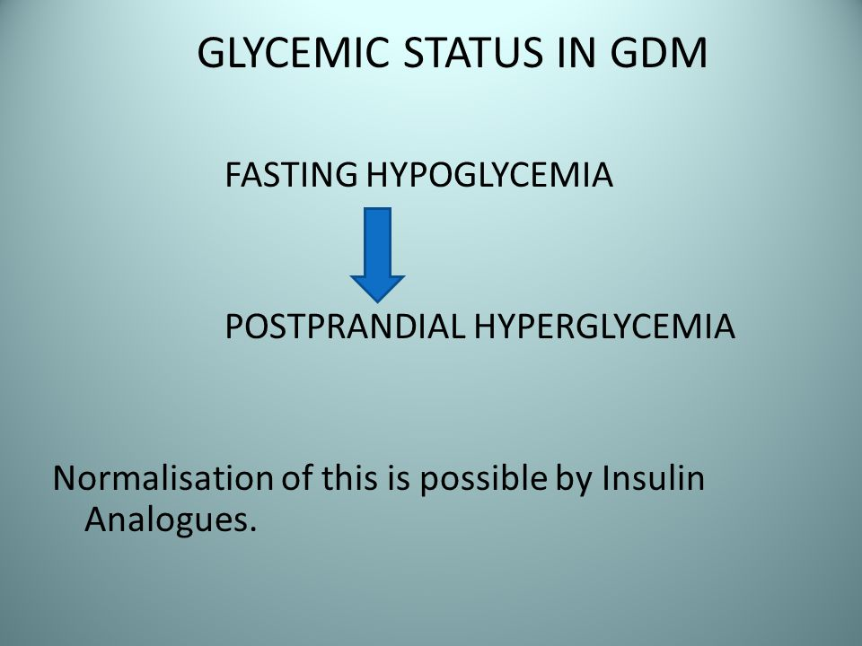 GLYCEMIC STATUS IN GDM FASTING HYPOGLYCEMIA POSTPRANDIAL HYPERGLYCEMIA Normalisation of this is possible by Insulin Analogues.