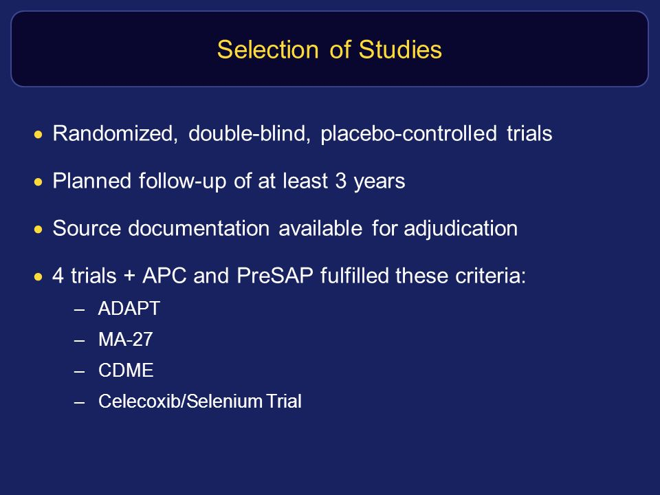 Selection of Studies Randomized, double-blind, placebo-controlled trials. Planned follow-up of at least 3 years.