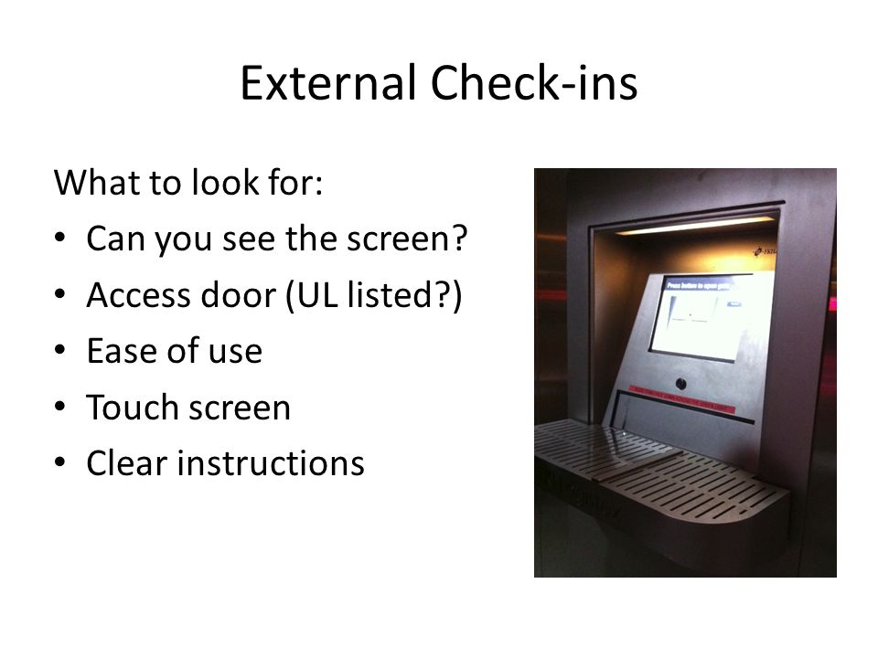 External Check-ins What to look for: Can you see the screen