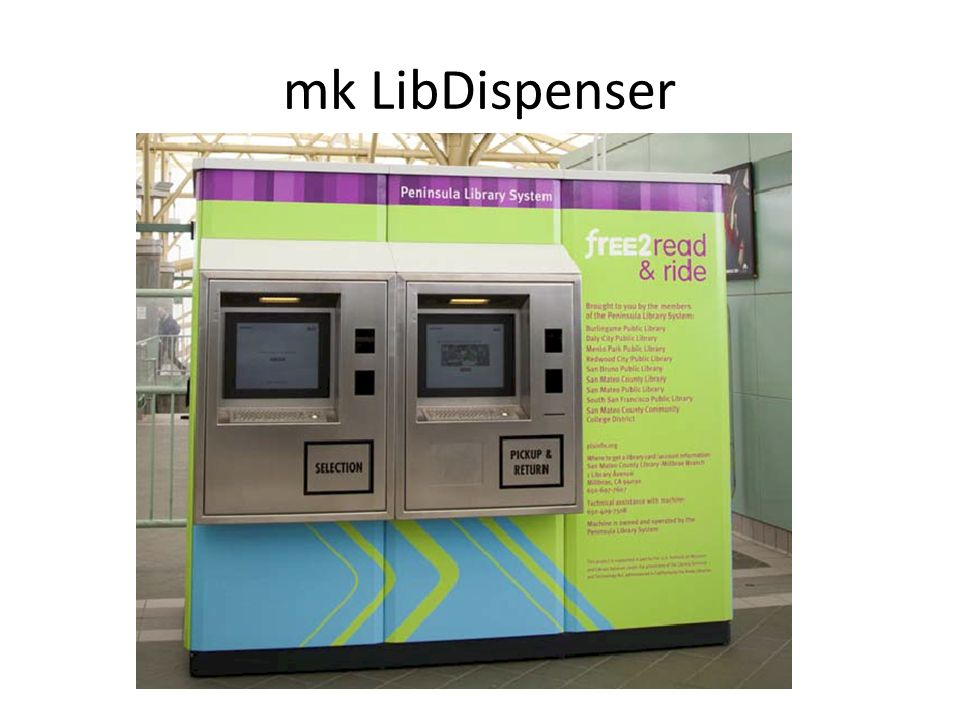 mk LibDispenser Mk LibDispenser (Milbrae) $160,000 plus install which can be significant. Capacity: 500 books.