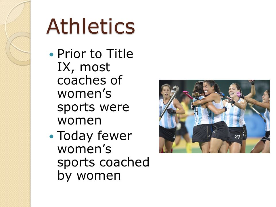 Athletics Prior to Title IX, most coaches of women's sports were women
