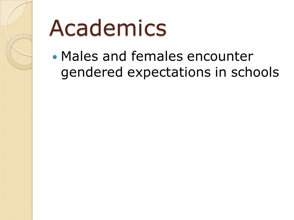 Academics Males and females encounter gendered expectations in schools
