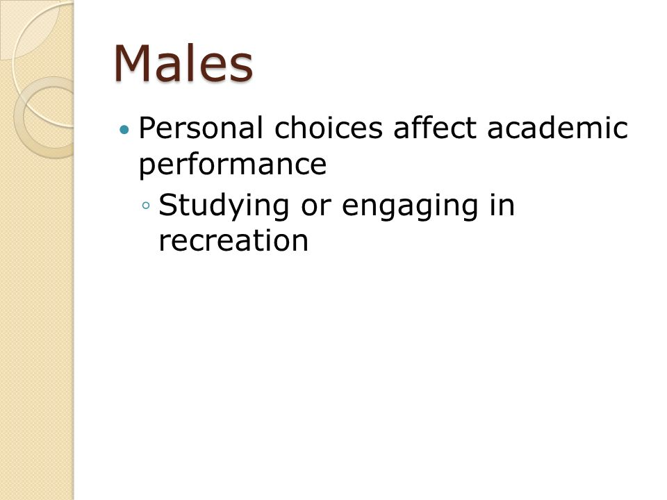 Males Personal choices affect academic performance