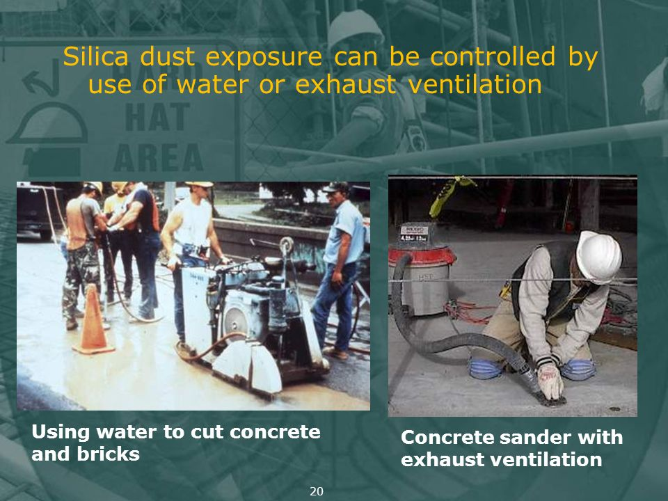 Silica dust exposure can be controlled by use of water or exhaust ventilation