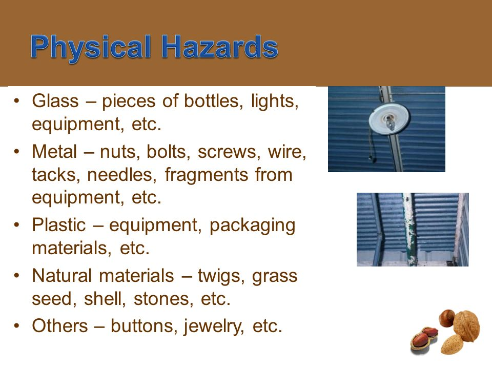 Physical Hazards Glass – pieces of bottles, lights, equipment, etc.
