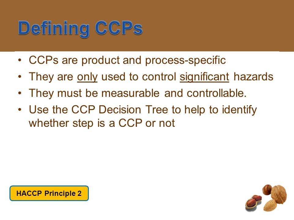 Defining CCPs CCPs are product and process-specific