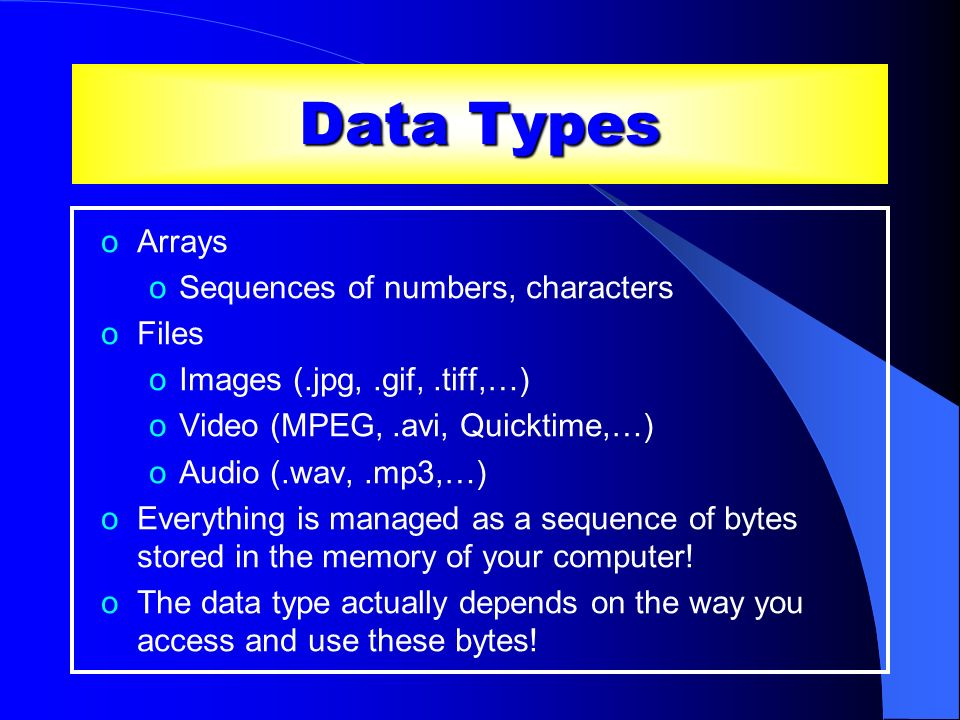 Data Types Arrays Sequences of numbers, characters Files