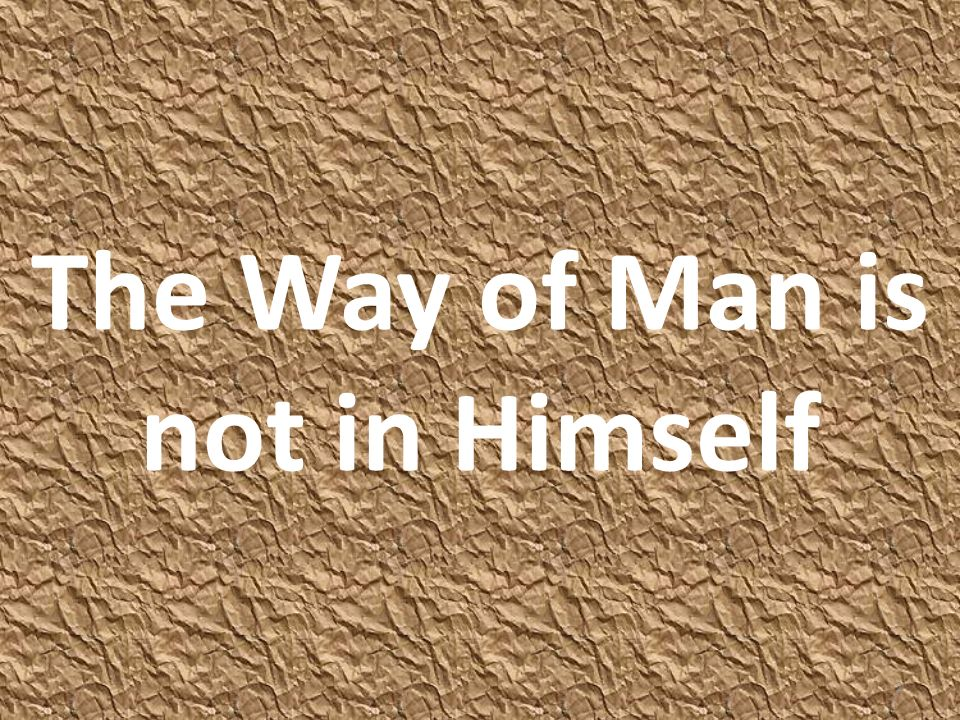 The Way of Man is not in Himself