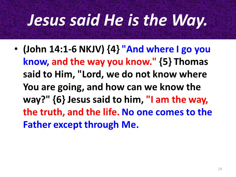 Jesus said He is the Way.