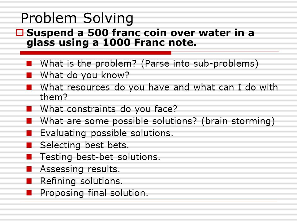 Problem Solving Suspend a 500 franc coin over water in a glass using a 1000 Franc note. What is the problem (Parse into sub-problems)