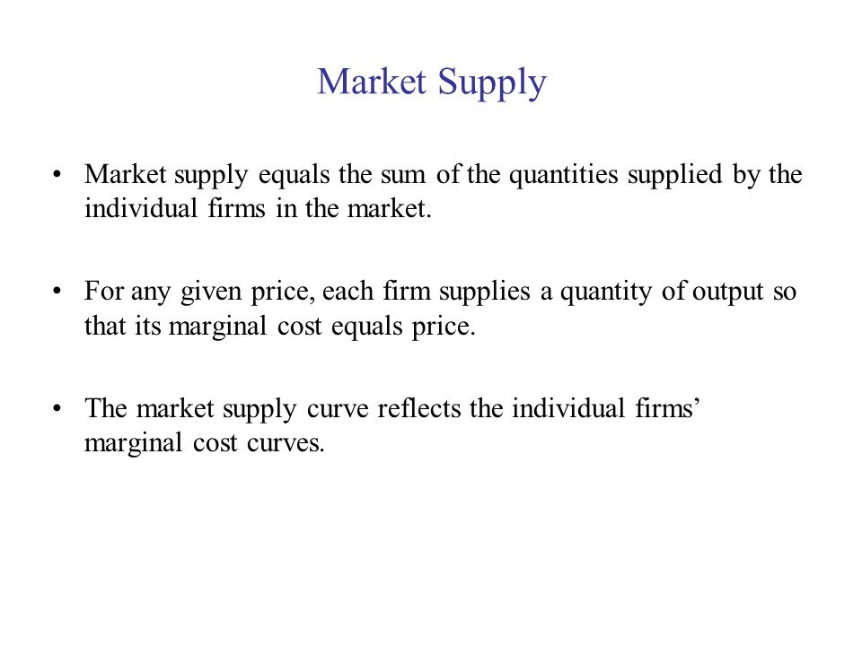 Market Supply Market supply equals the sum of the quantities supplied by the individual firms in the market.