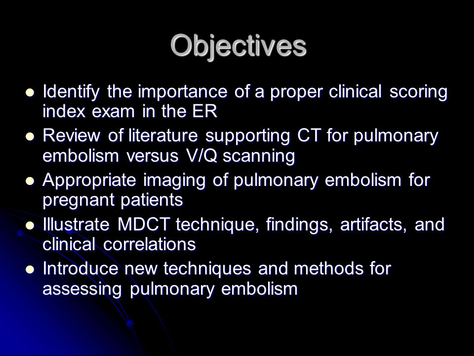 Objectives Identify the importance of a proper clinical scoring index exam in the ER.
