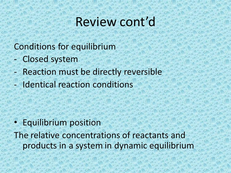 Review cont'd Conditions for equilibrium Closed system