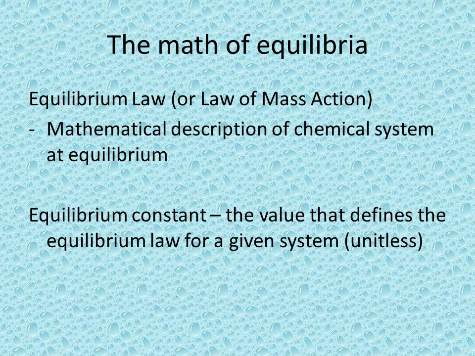 The math of equilibria Equilibrium Law (or Law of Mass Action)