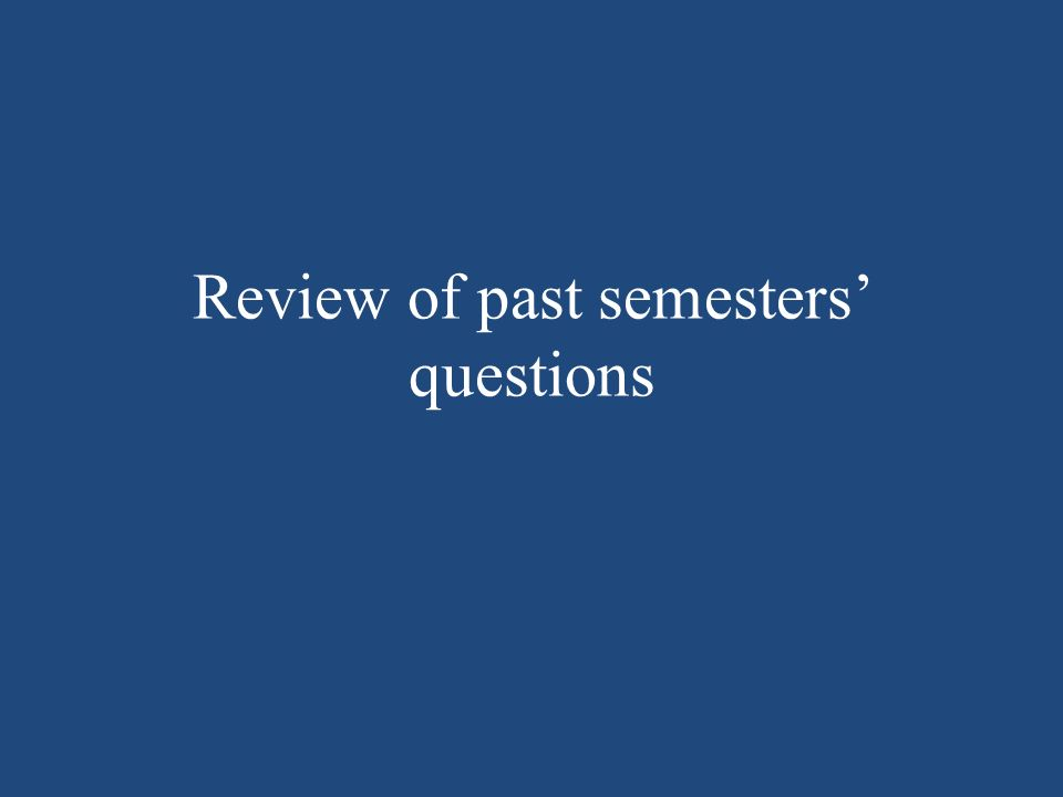 Review of past semesters' questions