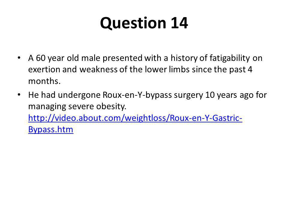 Question 14 A 60 year old male presented with a history of fatigability on exertion and weakness of the lower limbs since the past 4 months.