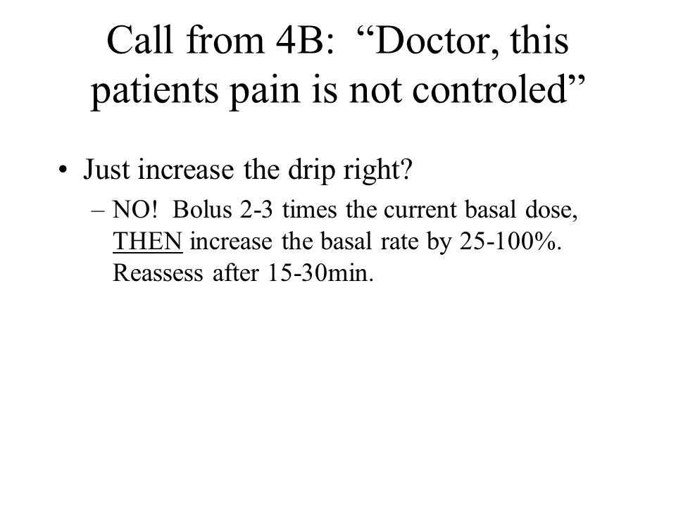 Call from 4B: Doctor, this patients pain is not controled