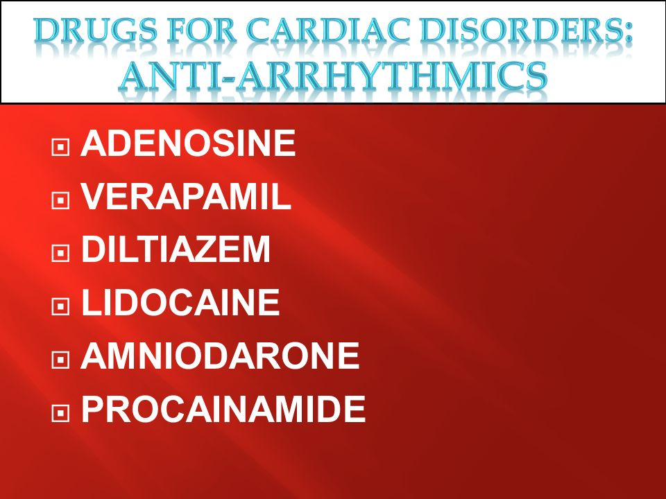 Drugs for cardiac disorders: ANTI-ARRHYTHMICS