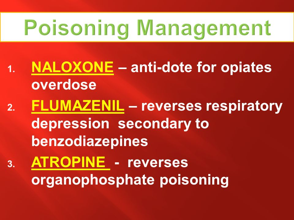 Poisoning Management NALOXONE – anti-dote for opiates overdose