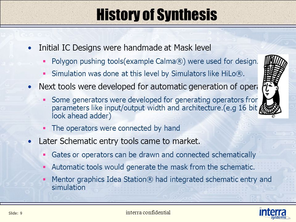History of Synthesis Initial IC Designs were handmade at Mask level