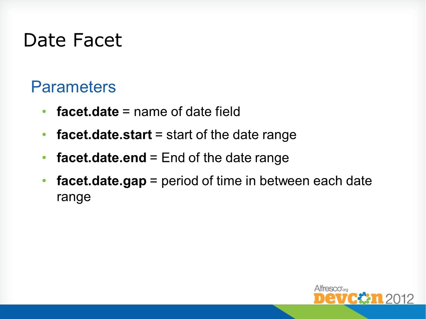 Date Facet Parameters facet.date = name of date field
