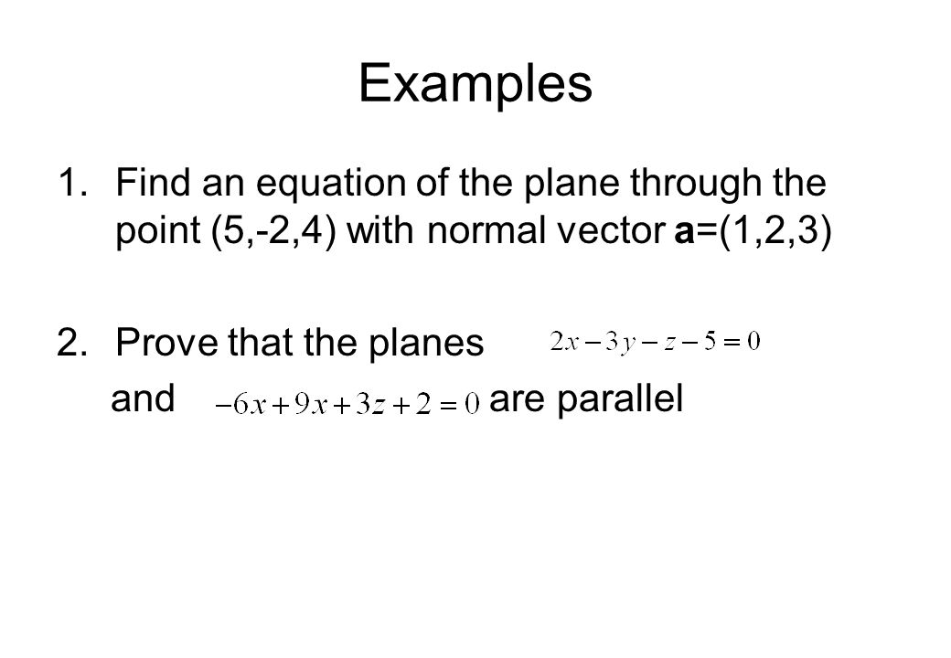 Examples Find an equation of the plane through the point (5,-2,4) with normal vector a=(1,2,3) Prove that the planes.