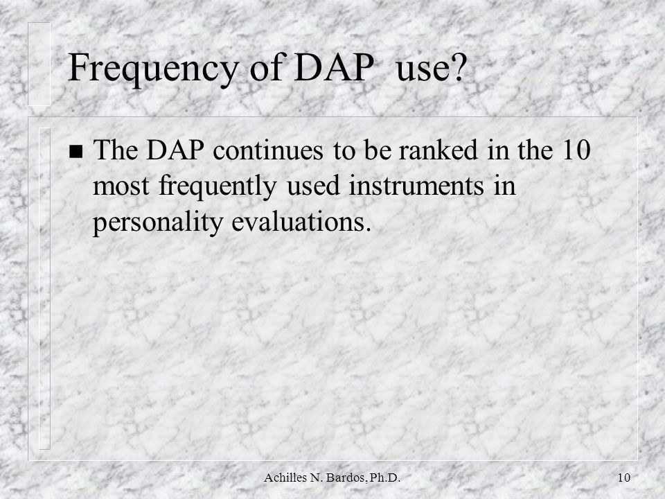 Frequency of DAP use The DAP continues to be ranked in the 10 most frequently used instruments in personality evaluations.