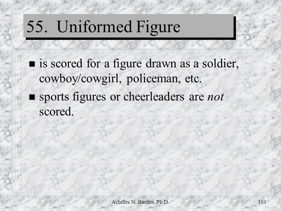 55. Uniformed Figure is scored for a figure drawn as a soldier, cowboy/cowgirl, policeman, etc. sports figures or cheerleaders are not scored.