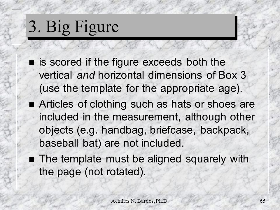 3. Big Figure is scored if the figure exceeds both the vertical and horizontal dimensions of Box 3 (use the template for the appropriate age).