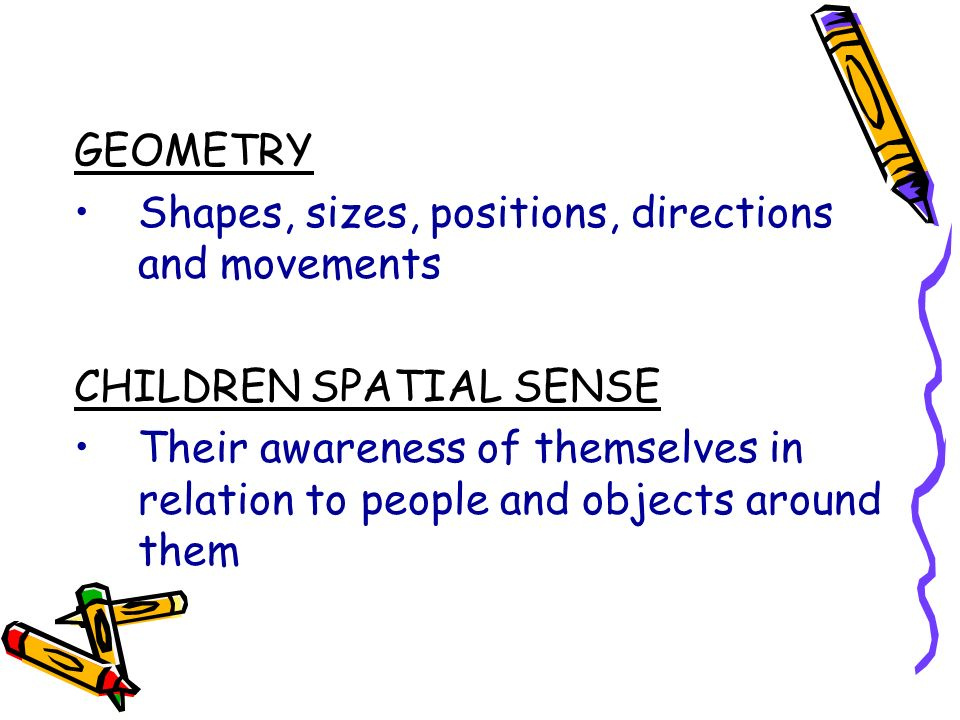 GEOMETRY Shapes, sizes, positions, directions and movements. CHILDREN SPATIAL SENSE.
