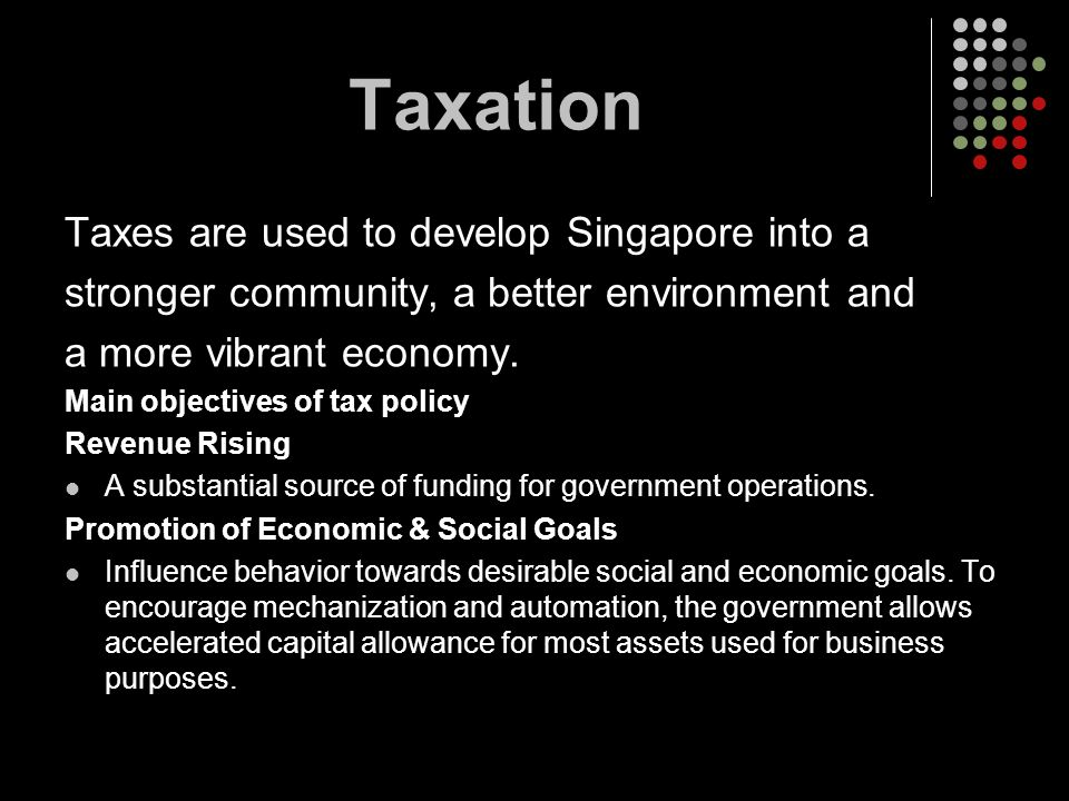 Taxation Taxes are used to develop Singapore into a