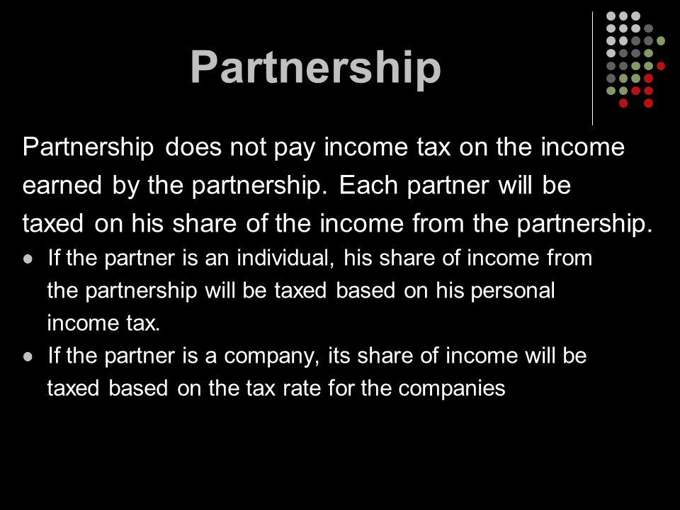 Partnership Partnership does not pay income tax on the income