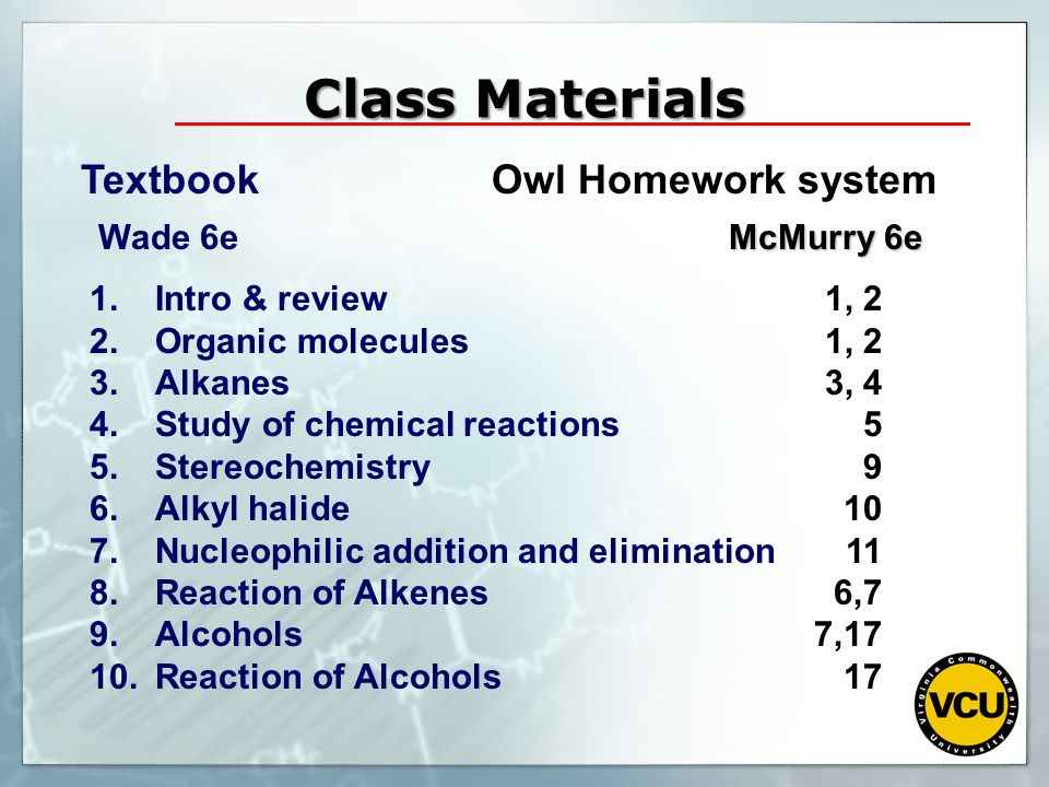 Class Materials Textbook Owl Homework system Wade 6e McMurry 6e